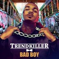 Trendkiller - Bad Boy (Original Mix)