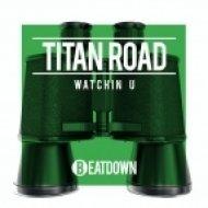 Titan Road - Watchin U (Lee Jeffrey Remix)