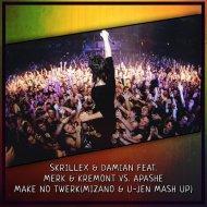 Skrillex & Damian feat. Merk & Kremont vs. Apashe - Make No Twerk (Mizano & U_Jen Mash Up) (Mash Up)