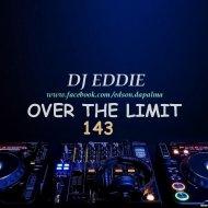 DJ Eddie - Over The Limit 143 ()