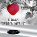 K-BlakK - Where Love Is (Extended Mix)