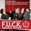 Dj Flight Pres. Coockoo - Groupies\' Anthem (F.U.C.K.)