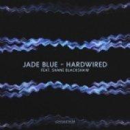 Jade Blue feat. Shane Blackshaw - Hardwired (Original Mix)