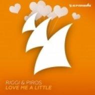 Riggi & Piros - Love Me A Little (Original Mix)