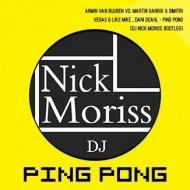 Armin Van Buuren Vs. Martin Garrix & Dimitri Vegas & Like Mike , Dani Deahl - Ping Pong (Dj Nick Moriss Bootleg)
