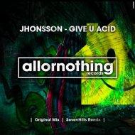 Jhonsson  - Give U Acid (SevenHills Remix)