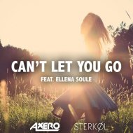 Axero & Sterkol feat. Ellena Soule - Can\'t Let You Go (Original Mix)