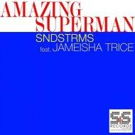 SNDSTRMS feat. Jameisha Trice - Amazing Superman (Paul Anthony Remix)