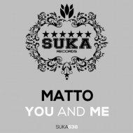 Matto  - You And Me (Original mix)