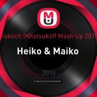 Gluklich (Khatsukoff Mash Up 2015) - Heiko & Maiko  ()