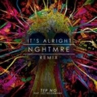 Tep No - It\'s Alright (NGHTMRE Remix)