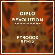 Diplo  - Revolution (Pyrodox Remix)