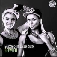 Moscow Chiks & Aaron Green - Between (Original Mix)