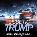 Bisbetic - TRUMP (Sean Kalejs Mix)