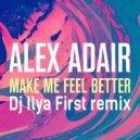 Alex Adair  - Make Me Feel Better  (Dj Ilya First Remix)