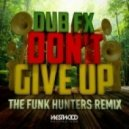 Dub Fx - Don\'t Give Up (The Funk Hunters Remix)
