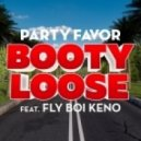 Party Favor - Booty Loose (feat. Fly Boi Keno)