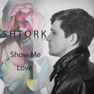 Shtork - Show Me Love (Original Mix)