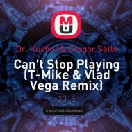 Dr. Kucho! & Gregor Salto - Can\'t Stop Playing (T-Mike & Vlad Vega Remix) ( (T-Mike & Vlad Vega Remix))