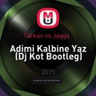 Tarkan vs Jaggs   - Adimi Kalbine Yaz (Dj Kot Bootleg)