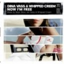 Dina Vass & Whipped Creem - Now I\'m Free (Whipped Creem Dub Mix)