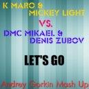 K-Maro & Mickey Light vs. DMC Mikael & Denis Zubov - Let\'s Go (Andrey Gorkin Mash Up)