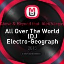 Above & Beyond feat. Alex Vargas - All Over The World (DJ Electro-Geograph remix)