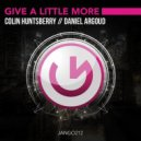 Colin Huntsberry, Daniel Argoud - Give A Little More (Original Mix)