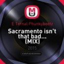 E Ternal Phunkybeetz - Sacramento isn\'t that bad... (MIX)