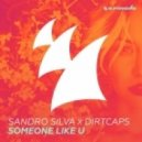 Sandro Silva & Dirtcaps - Someone Like U (Original Mix)