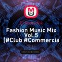 Dj Nikita Nik - Fashion Music Mix Vol.5  (#Club #Commercia #Deep)