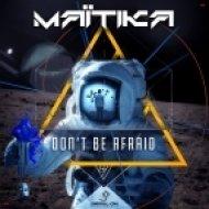 Maïtika - Don\'t be Afraid (Original Mix)