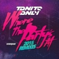Tonite Only - Where The Party\'s At 2015 (Uberjak\'d Remix)