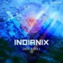 Indianix - Deep & Roll (Original Mix)