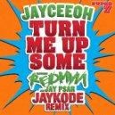 Jayceeoh Feat. Redman & Jay Psar - Turn Me Up Some (JayKode Remix)