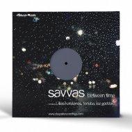 Savvas - Between Time (Forteba Remix)