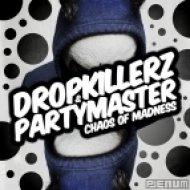 Dropkillerz & Partymaster  - Chaos of Madness (Original mix)
