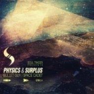 Physics, Surplus - Bullet Guy (Original Mix)
