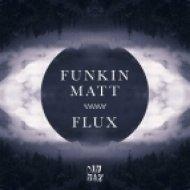 Funkin Matt - Flux (Original Mix)