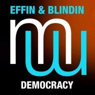 Effin & Blindin - Democracy (Original Mix)