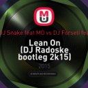 Major Lazer & DJ Snake feat MO vs DJ Forseti feat David Iglesias - Lean On  (DJ Radoske bootleg 2k15)