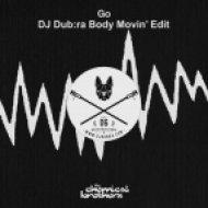 Chemical Brothers  - GO (DJ Dub:ra Body Movin\' Edit)
