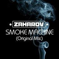 ZAHAROV - Smoke MACHINE (Original mix)