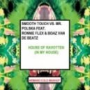 Smooth Touch vs. Mr. Polska ft. Ronnie Flex & Boaz van de Beatz - House Of Ravotten (In My House) (Armand Cold Mashup)