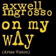 Axwell Λ Ingrosso - On My Way (Arias Vision)