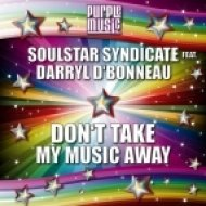 Soulstar Syndicate feat. Darryl D\'Bonneau - Don\'t Take My Music Away (Original Mix)