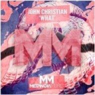 John Christian - What (Original mix)