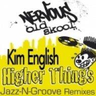 Kim English - Higher Things (Jazz-N-Groove Prime Time Radio Edit)
