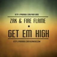 Zak & Fire Flame - Get Em High (Original Mix)