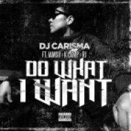 DJ Carisma - Do What I Want (feat. IAMSU!, K CAMP & RJ) (feat. IAMSU!, K CAMP & RJ)